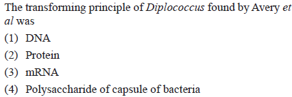 The transforming principle of Diplococcus found by Avery er al waS (1) DNA (2) Proten (3) mRNA (4) Polysaccharide of capsule of bacteria